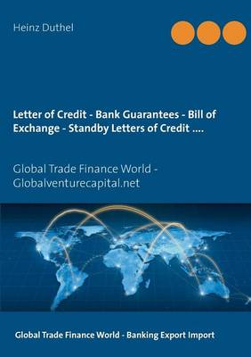 Letter of Credit - Bank Guarantees - Bill of Exchange (Draft) in Letters of Credit - Heinz Duthel