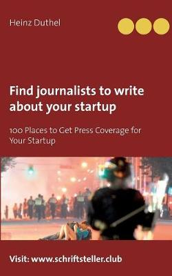 Find Journalists to Write about Your Startup - Heinz Duthel