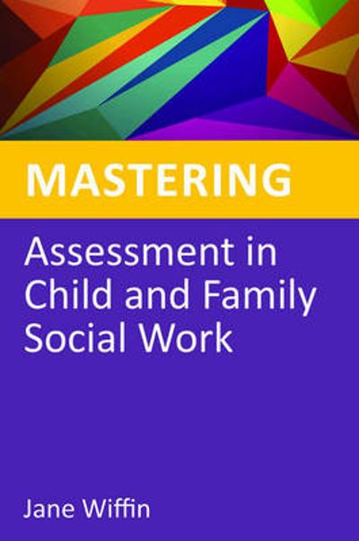 Mastering Assessment in Child and Family Social Work - Jane Wiffin