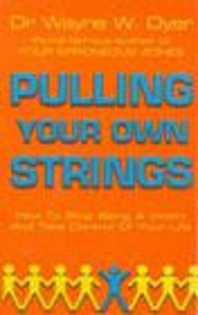Pulling Your Own Strings - Dr. Wayne W. Dyer