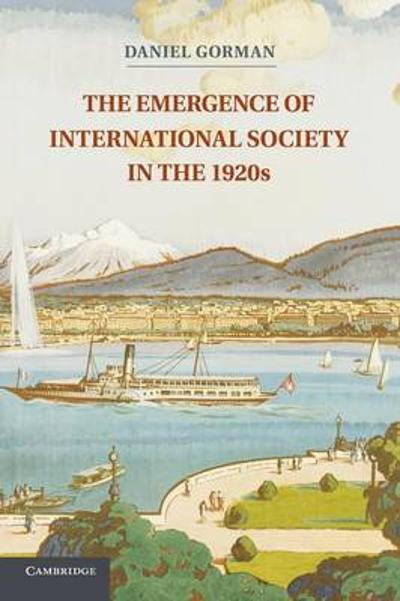 The Emergence of International Society in the 1920s - Daniel Gorman