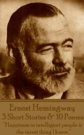 3 Short Stories And 10 Poems - Ernest Hemingway