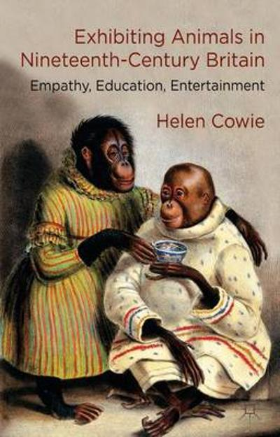 Exhibiting Animals in Nineteenth-Century Britain - H. Cowie