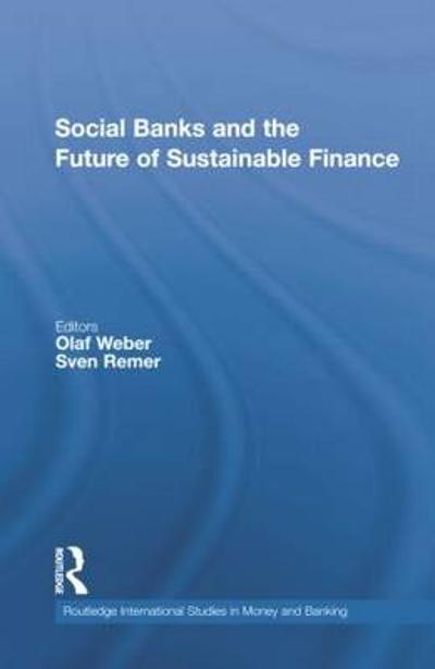 Social Banks and the Future of Sustainable Finance - Olaf Weber