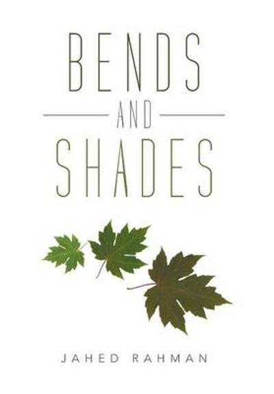 Bends and Shades - Jahed Rahman