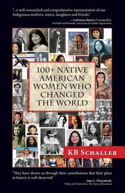 100 + Native American Women Who Changed the World - Kb Schaller