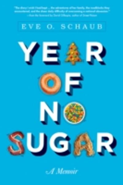 Year of No Sugar - Eve O. Schaub