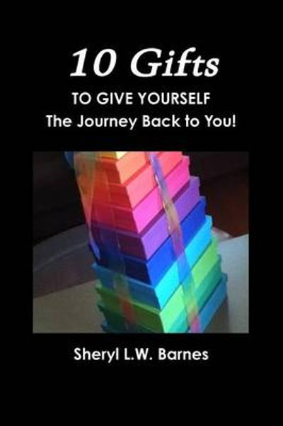 10 Gifts to Give Yourself - Sheryl L W Barnes