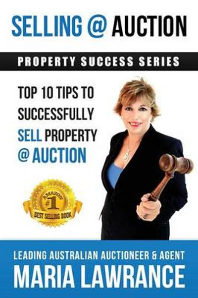Selling @ Auction; Top 10 Tips to Successfully Sell Property @ Auction - Maria Lawrance
