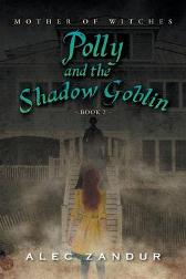 Polly and the Shadow Goblin - Alec Zandur