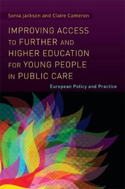 Improving Access to Further and Higher Education for Young People in Public Care - Sonia Jackson