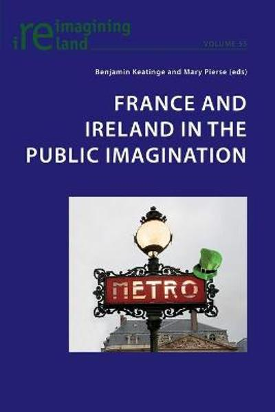 France and Ireland in the Public Imagination - Benjamin Keatinge
