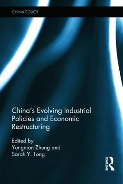 China's Evolving Industrial Policies and Economic Restructuring - Zheng Yongnian
