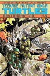 Teenage Mutant Ninja Turtles Volume 8 Northampton - Tom Waltz Kevin Eastman Bobby Curnow