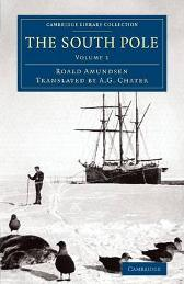 The South Pole - Captian Roald Amundsen A.G. Chater