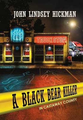 A Black Bear Killer in Castaway County - John Lindsey Hickman