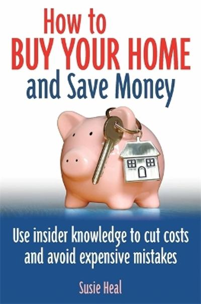 How To Buy Your Home and Save Money - Susie Heal