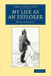 My Life as an Explorer - Captian Roald Amundsen