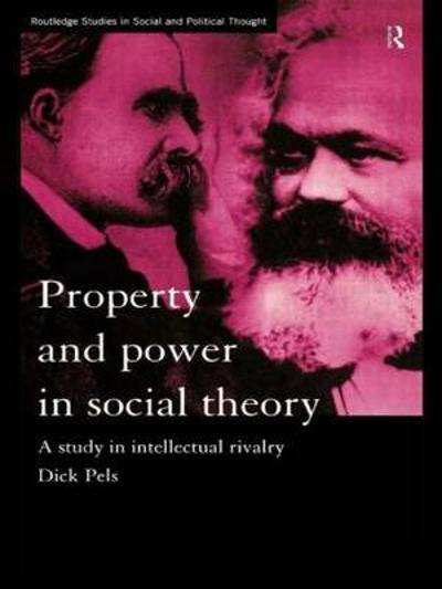Property and Power in Social Theory - Dick Pels