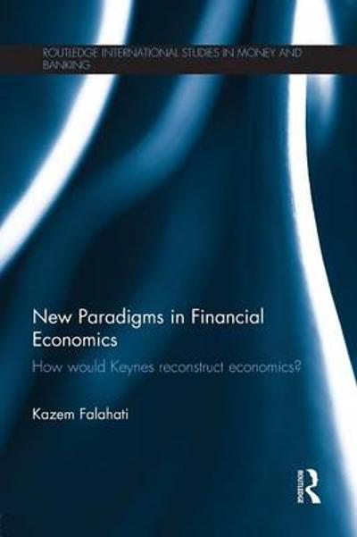 New Paradigms in Financial Economics - Kazem Falahati