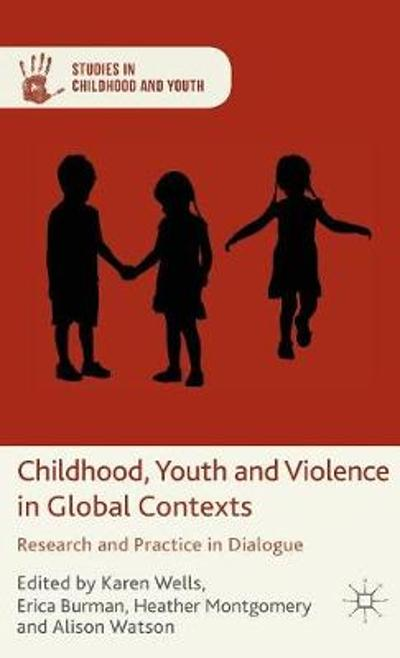 Childhood, Youth and Violence in Global Contexts - K. Wells