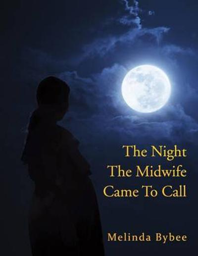 The Night the Midwife Came to Call - Melinda Bybee