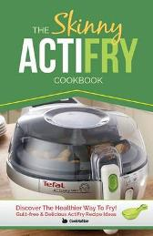 The Skinny Actifry Cookbook - Cooknation