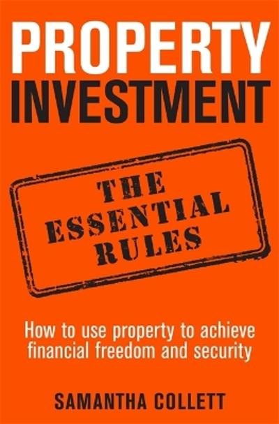 Property Investment: the essential rules - Samantha Collett