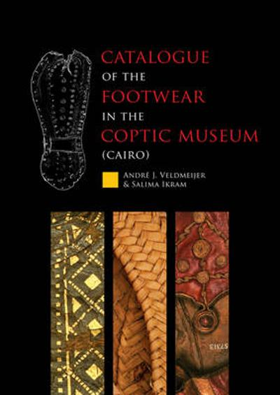 Catalogue of the footwear in the Coptic Museum (Cairo) - Andre J. Veldmeijer