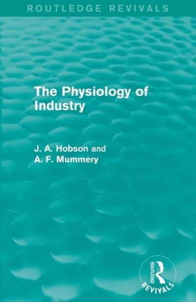 The Physiology of Industry - J. A. Hobson