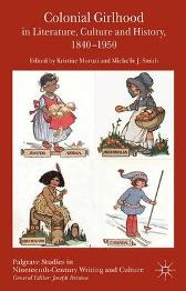 Colonial Girlhood in Literature, Culture and History, 1840-1950 - Kristine Moruzi Michelle J. Smith