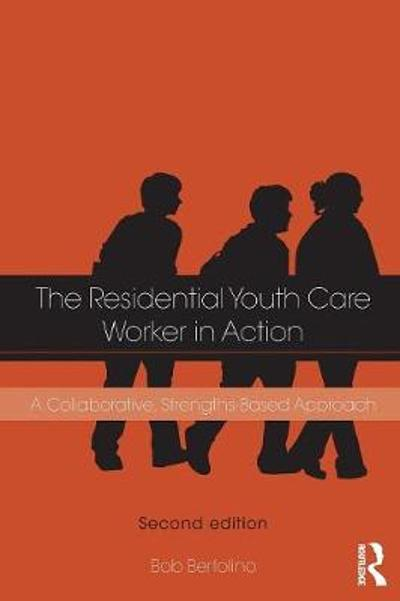 The Residential Youth Care Worker in Action - Bob Bertolino