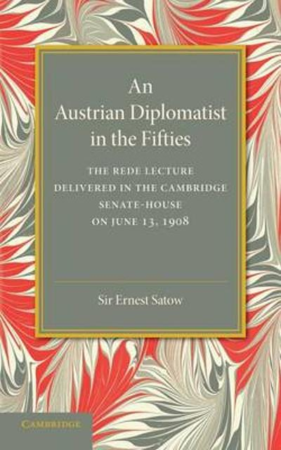 An Austrian Diplomatist in the Fifties - Sir Ernest Satow