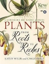 Plants: From Roots to Riches - Kathy Willis Carolyn Fry