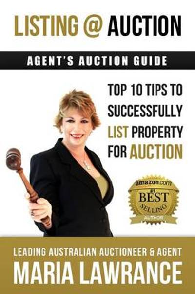 Agents Auctions Guide- Top 10 Tips to Successfully List Property for Auction - Maria Lawrance