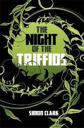 The Night of the Triffids - Simon P. Clark