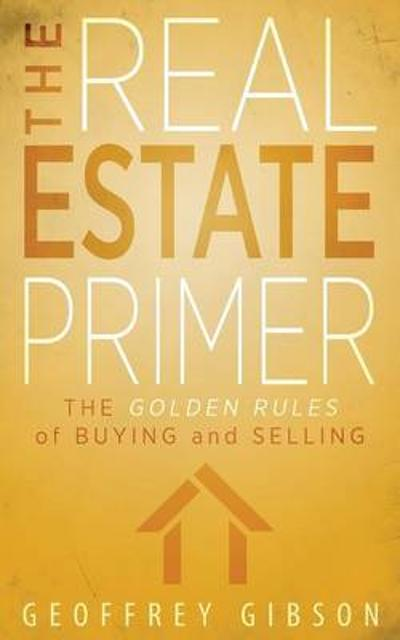 The Real Estate Primer - Geoffrey Gibson