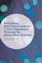 Rethinking Anti-Discriminatory and Anti-Oppressive Theories for Social Work Practice - Christine Cocker Trish Hafford-Letchfield