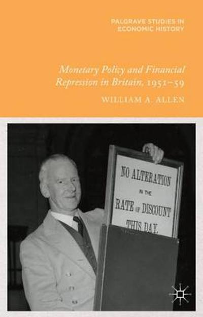 Monetary Policy and Financial Repression in Britain, 1951 - 59 - W. Allen