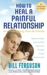 How To Heal A Painful Relationship - Bill Ferguson