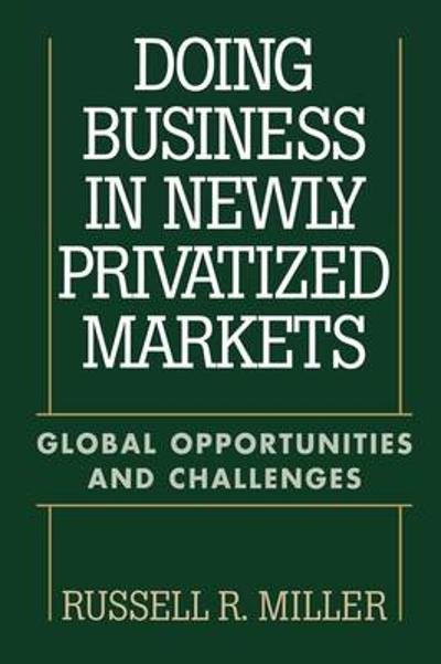 Doing Business in Newly Privatized Markets - Russell Miller