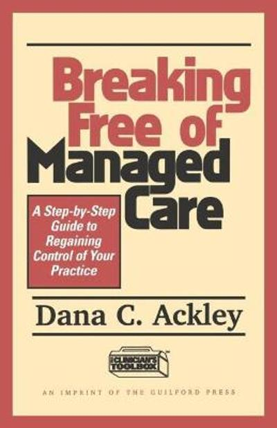 Breaking Free of Managed Care - Dana C. Ackley