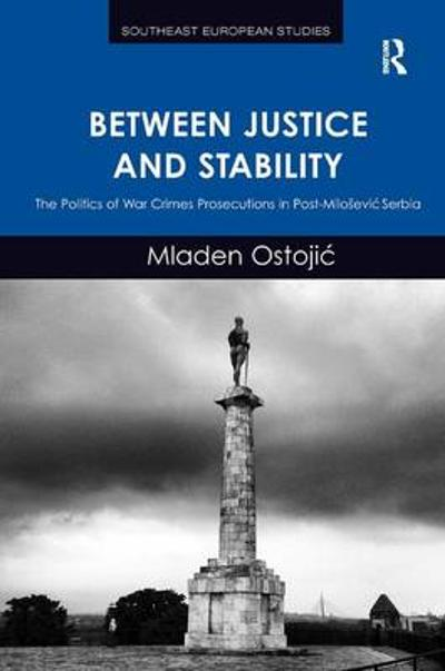 Between Justice and Stability - Mladen Ostojic