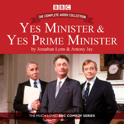 Yes Minister & Yes Prime Minister: The Complete Audio Collection - Antony Jay