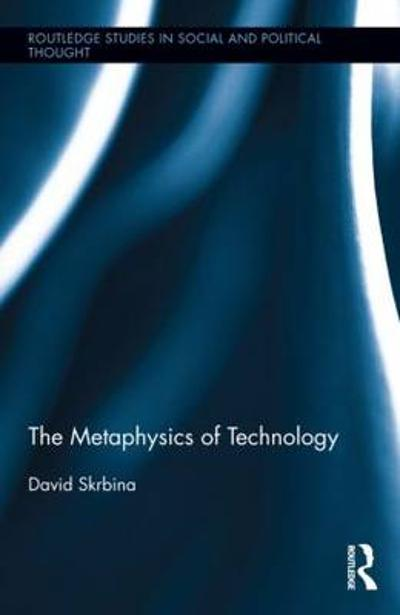 The Metaphysics of Technology - David Skrbina