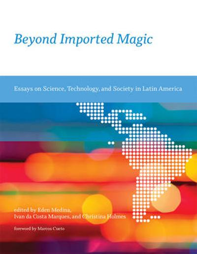 Beyond Imported Magic - Eden Medina
