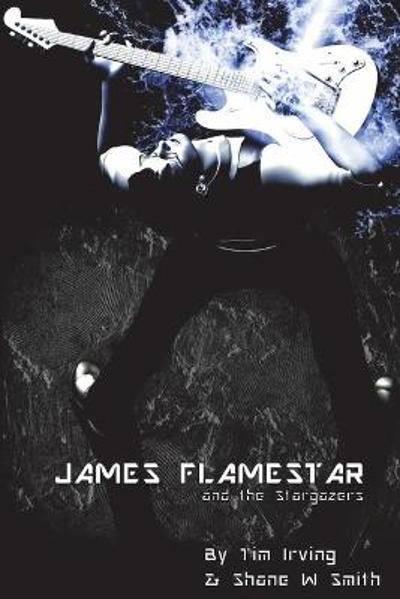 James Flamestar and the Stargazers - Shane W Smith