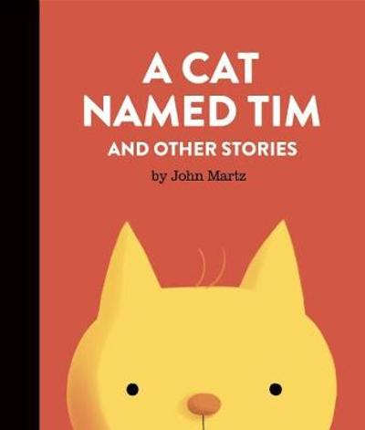 A Cat Named Tim and Other Stories - John Martz