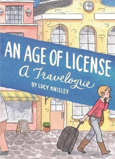 An Age Of License - Lucy Knisley