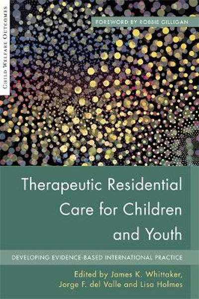 Therapeutic Residential Care for Children and Youth - James K. Whittaker